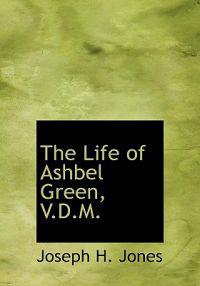 The Life of Ashbel Green, V.D.M.