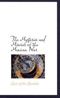 The Mysteries and Miseries of the Mexican War