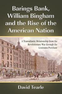 Barings Bank, William Bingham and the Rise of the American Nation