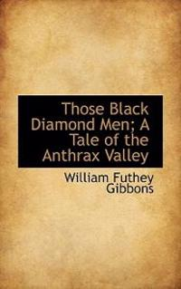 Those Black Diamond Men; A Tale of the Anthrax Valley