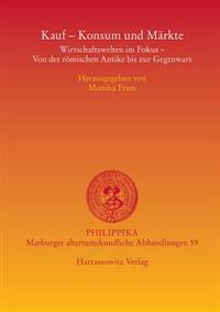 Kauf, Konsum Und Markte: Wirtschaftswelten Im Fokus - Von Der Romischen Antike Bis Zur Gegenwart