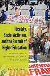 Identity, Social Activism, and the Pursuit of Higher Education: The Journey Stories of Undocumented and Unafraid Community Activists