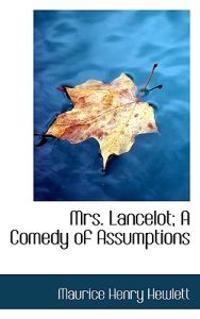 Mrs. Lancelot; A Comedy of Assumptions