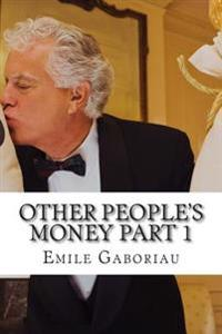 Other People's Money Part 1: (Emile Gaboriau Classics Collection)