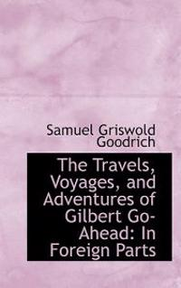 The Travels, Voyages, and Adventures of Gilbert Go-ahead