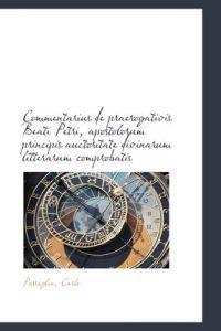 Commentarius de Praerogativis Beati Petri, Apostolorum Principis Auctoritate Divinarum Litterarum Co