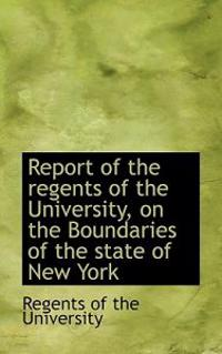 Report of the Regents of the University, on the Boundaries of the State of New York