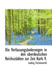 Die Verfassungsanderungen in Den Oberdeutschen Reichsstadten Zur Zeit Karls V.