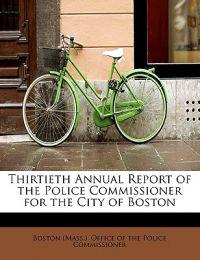 Thirtieth Annual Report of the Police Commissioner for the City of Boston