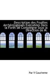 Description Des Fouilles Arch Ologiques Ex Cut Es Dans La for T de Compi Gne Sous La Direction de M.