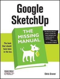 Google Sketchup: The Missing Manual: The Missing Manual
