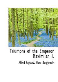 Triumphs of the Emperor Maximilan I.
