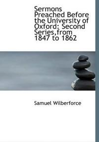 Sermons Preached Before the University of Oxford: Second Series, from 1847 to 1862