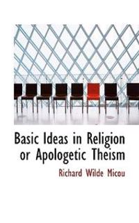 Basic Ideas in Religion or Apologetic Theism