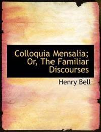 Colloquia Mensalia; Or, the Familiar Discourses