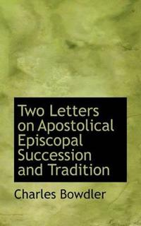 Two Letters on Apostolical Episcopal Succession, and Tradition.