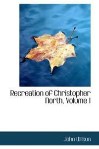 Recreation of Christopher North, Volume I
