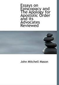 Essays on Episcopacy and the Apology for Apostolic Order and Its Advocates Reviewed