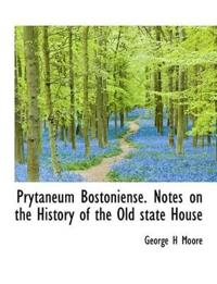 Prytaneum Bostoniense. Notes on the History of the Old State House