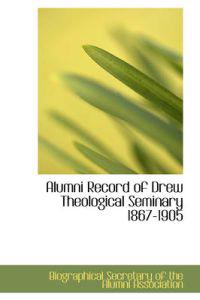 Alumni Record of Drew Theological Seminary 1867-1905