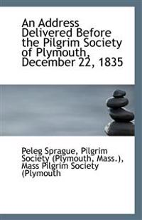 An Address Delivered Before the Pilgrim Society of Plymouth, December 22, 1835