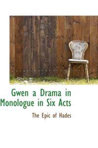 Gwen a Drama in Monologue in Six Acts