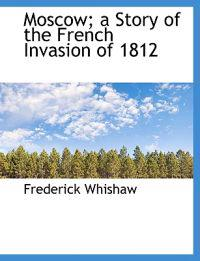 Moscow; A Story of the French Invasion of 1812