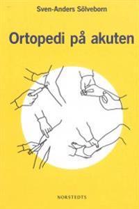 Ortopedi på akuten : handbok om akuta tillstånd i och på rörelseapparaten