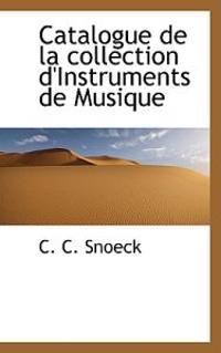 Catalogue de La Collection D'Instruments de Musique