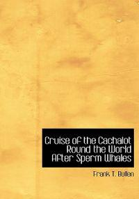 Cruise of the Cachalot Round the World After Sperm Whales