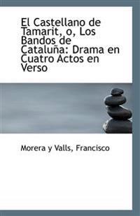 El Castellano de Tamarit, O, Los Bandos de Cataluna: Drama En Cuatro Actos En Verso