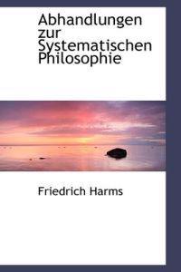 Abhandlungen Zur Systematischen Philosophie
