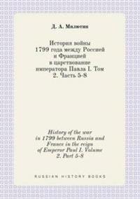 History of the War in 1799 Between Russia and France in the Reign of Emperor Paul I. Volume 2. Part 5-8