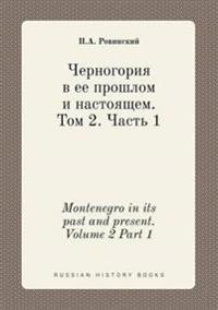 Montenegro in Its Past and Present. Volume 2 Part 1