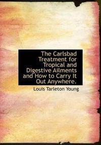 The Carlsbad Treatment for Tropical and Digestive Ailments and How to Carry It Out Anywhere.