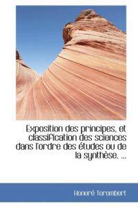Exposition Des Principes, Et Classification Des Sciences Dans L'Ordre Des Tudes Ou de La Synth Se.