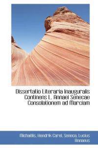 Dissertatio Literaria Inauguralis Continens L. Annaei Senecae Consolationem Ad Marciam