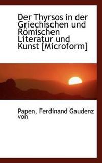 Der Thyrsos in Der Griechischen Und Romischen Literatur Und Kunst [Microform]