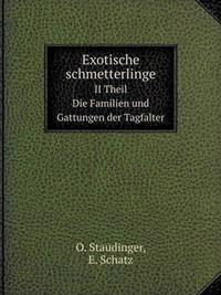 Exotische Schmetterlinge II Theil. Die Familien Und Gattungen Der Tagfalter