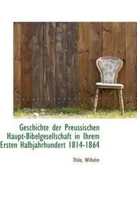 Geschichte Der Preussischen Haupt-Bibelgesellschaft in Ihrem Ersten Halbjahrhundert 1814-1864