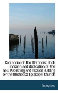 Centennial of the Methodist Book Concern and Dedication of the New Publishing and Mission Building O