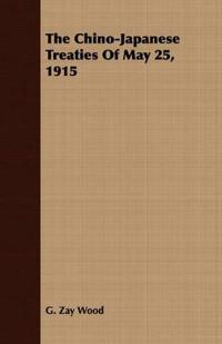 The Chino-japanese Treaties of May 25, 1915