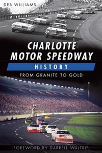 Charlotte Motor Speedway History:: From Granite to Gold