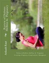 Review of Diabetes Mellitus in Pregnancy: Screening, Diagnosis, Complications, Managment