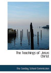The Teachings of Jesus Christ