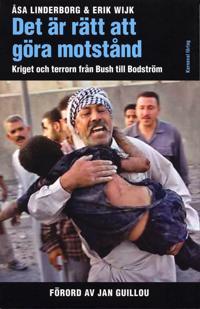 Det är rätt att göra motstånd : Kriget och terrorn från Bush till Bodström