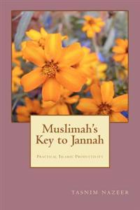 Muslimah's Key to Jannah: Practical Islamic Productivity for the Muslimah