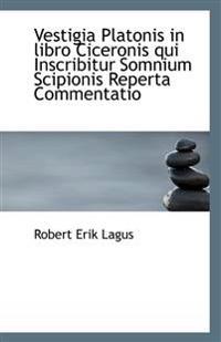 Vestigia Platonis in Libro Ciceronis Qui Inscribitur Somnium Scipionis Reperta Commentatio