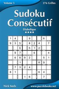 Sudoku Consecutif - Diabolique - Volume 5 - 276 Grilles