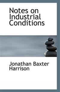 Notes on Industrial Conditions
